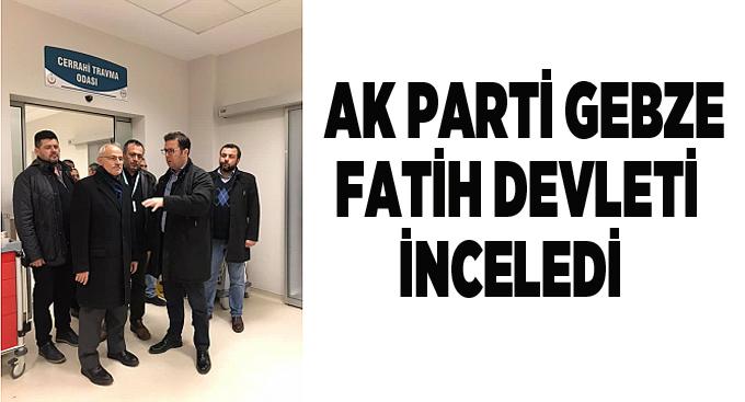 AK Parti Gebze Fatih Devleti inceledi