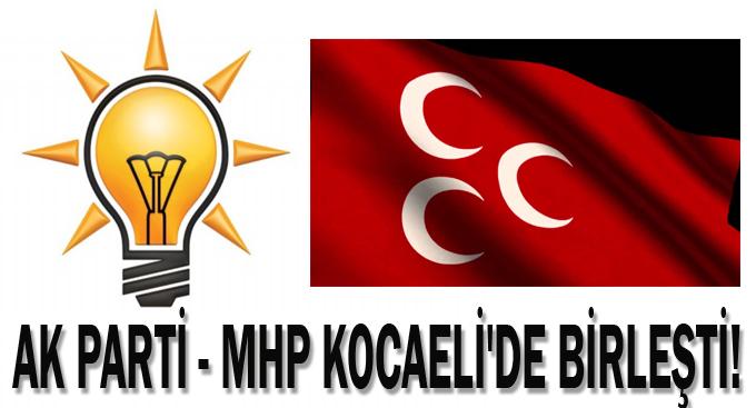 AK Parti - MHP Kocaeli'de birleşti!