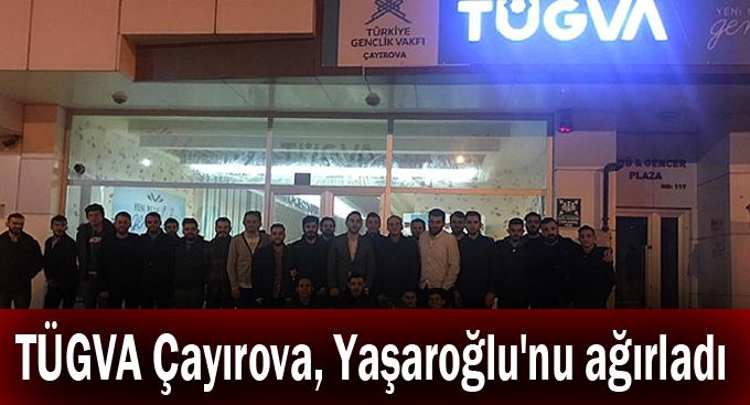 TÜGVA Çayırova, Yaşaroğlu'nu ağırladı