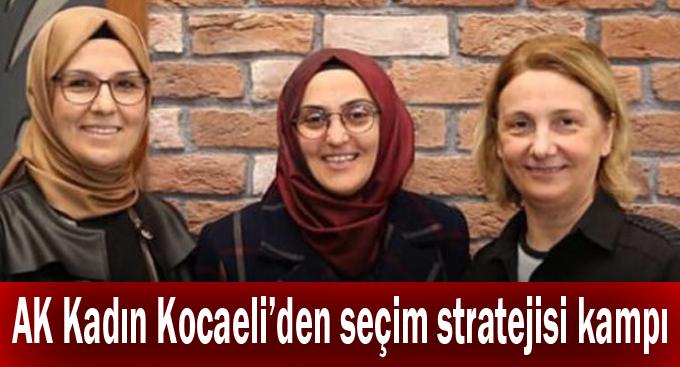 AK Kadın Kocaeli'den seçim stratejisi kampı!