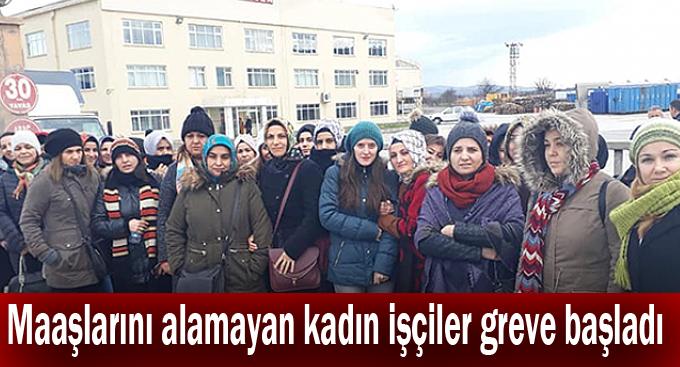 Maaşlarını alamayan kadın işçiler greve başladı