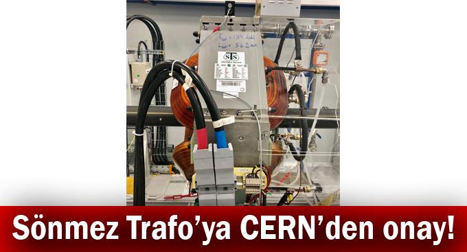 Sönmez Trafo'ya CERN'den onay!