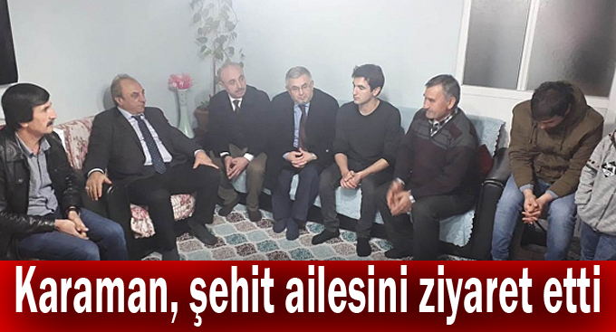 Karaman, şehit ailesini ziyaret etti