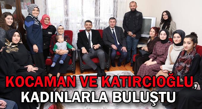 Kocaman ve Katırcıoğlu, kadınlarla buluştu