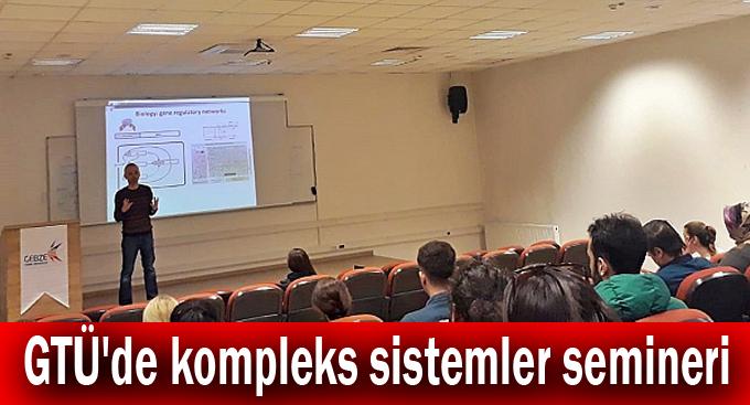 GTÜ'de kompleks sistemler semineri