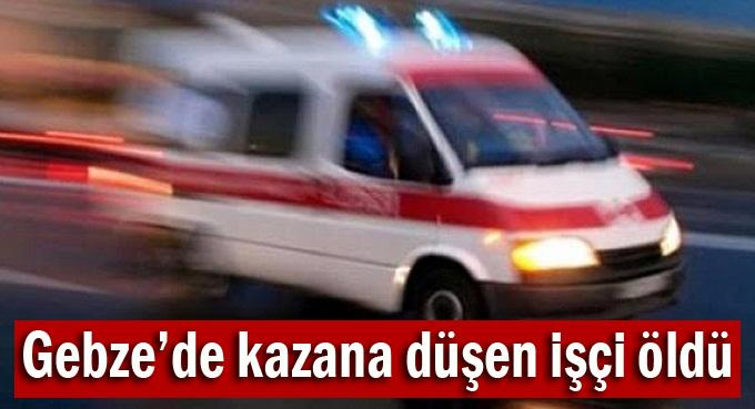 Gebze'de kazana düşen işçi öldü