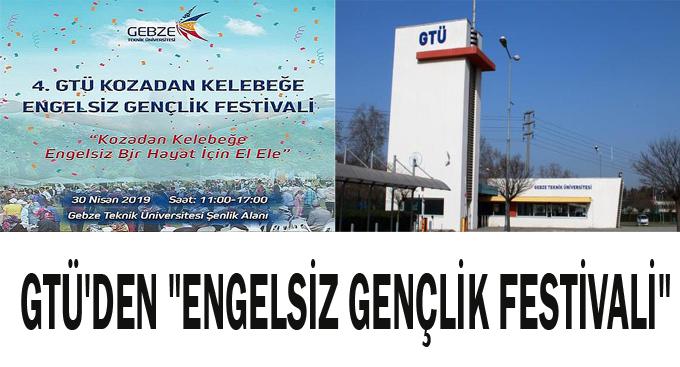 """GTÜ'den """"Engelsiz Gençlik Festivali"""""""