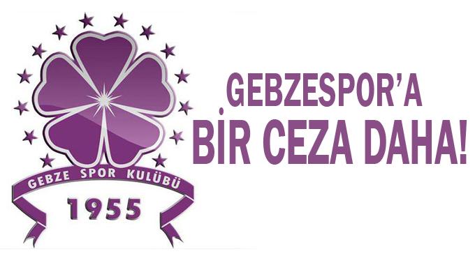 Gebzespor'a bir ceza daha!