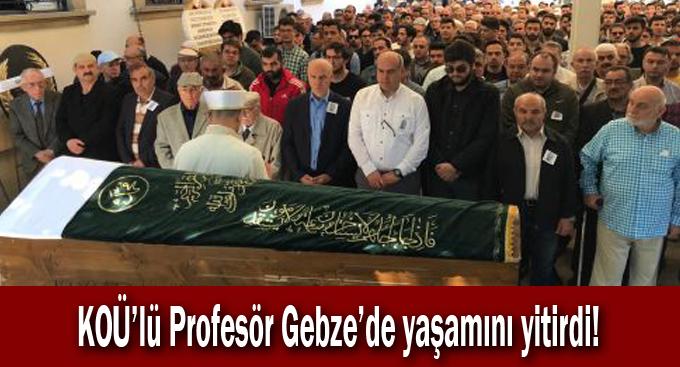 KOÜ'lü Profesör Gebze'de yaşamını yitirdi!