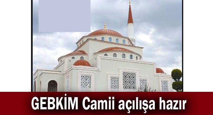 GEBKİM Camii açılışa hazır