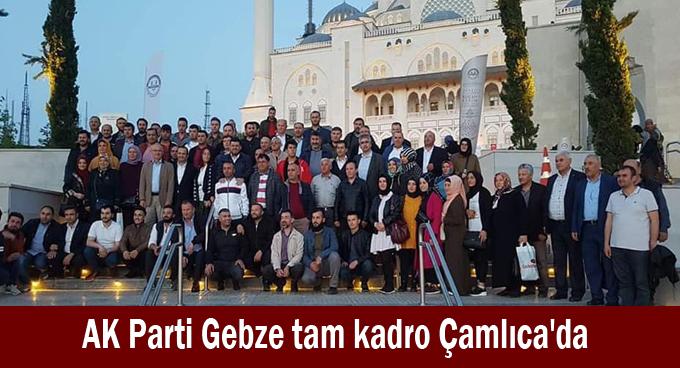 AK Parti Gebze tam kadro Çamlıca'da