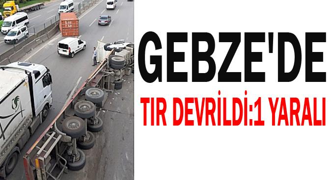 Gebze'de tır devrildi:1 yaralı!