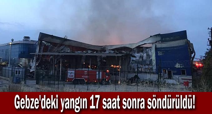 Gebze'deki yangın 17 saat sonra söndürüldü!