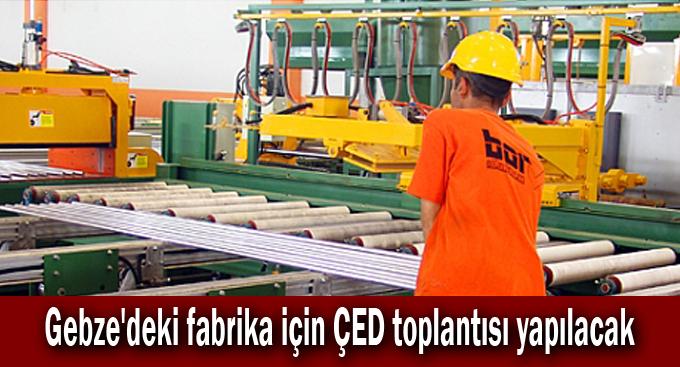 Gebze'deki fabrika için ÇED toplantısı yapılacak
