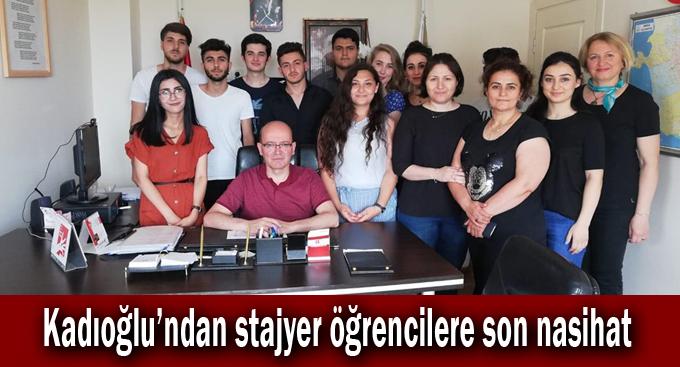 Kadıoğlu'ndan stajyer öğrencilere son nasihat