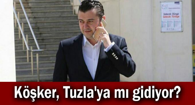 Köşker, Tuzla'ya mı gidiyor?