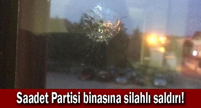 Saadet Partisi binasına silahlı saldırı!