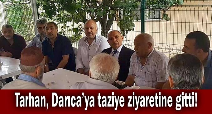 Tarhan, Darıca'ya taziye ziyaretine gitti!