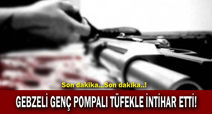 Gebze'de 22 yaşındaki genç pompalı tüfekle intihar etti!