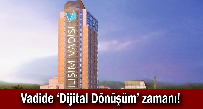 Vadide 'Dijital Dönüşüm' zamanı!