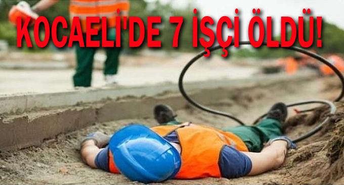 Kocaeli'de 7 işçi öldü!