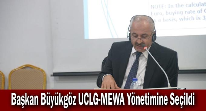 Başkan Büyükgöz UCLG-MEWA Yönetimine Seçildi