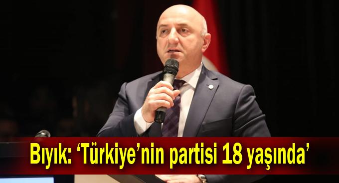 Bıyık: 'Türkiye'nin partisi 18 yaşında'