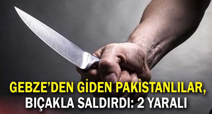 Gebze'den giden Pakistanlılar, bıçakla saldırdı: 2 yaralı