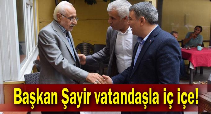 Başkan Şayir vatandaşla iç içe!