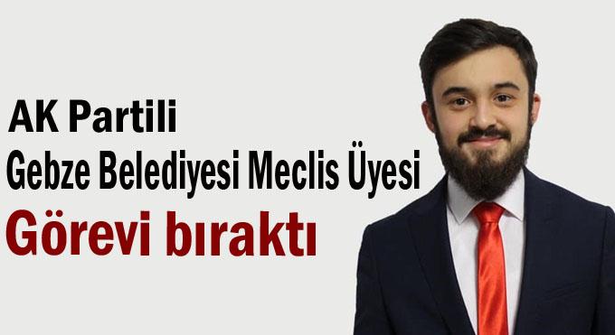AK Partili Gebze Belediyesi Meclis Üyesi Görevini Bıraktı!