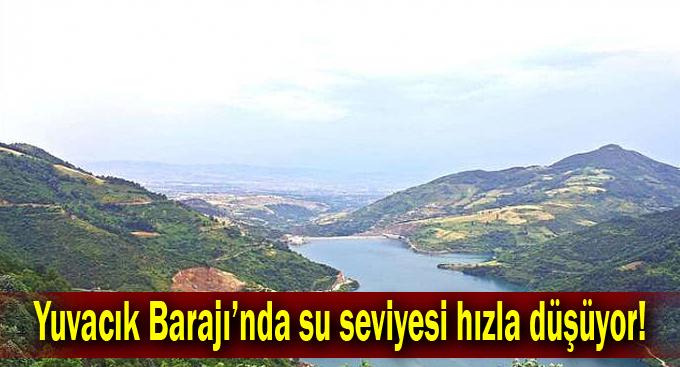 Yuvacık Barajı'nda su seviyesi hızla düşüyor!