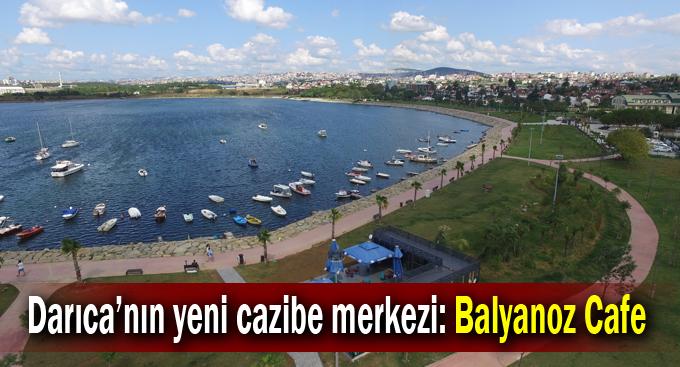 Darıca'nın yeni cazibe merkezi: Balyanoz Cafe