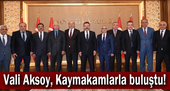 Vali Aksoy, Kaymakamlarla buluştu!