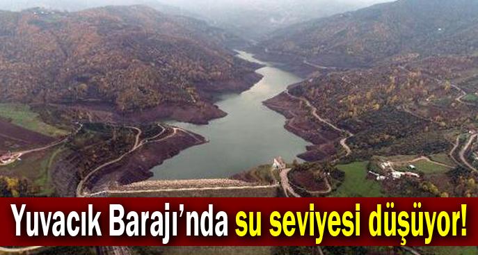 Yuvacık Barajı'nda su seviyesi düşüyor!