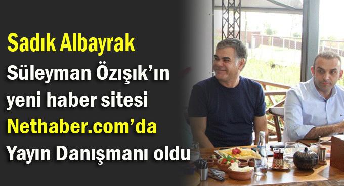 Sadık Albayrak, Özışık'ın haber sitesine yayın danışmanı oldu