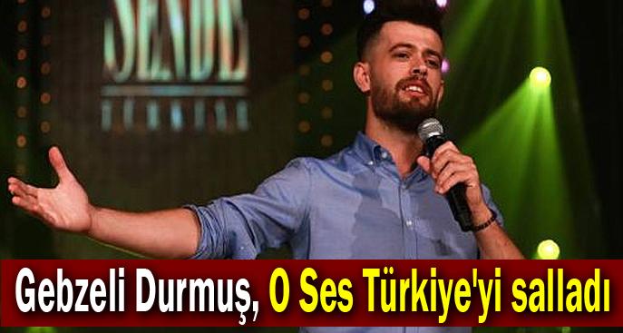 Gebzeli Durmuş, O Ses Türkiye'yi salladı