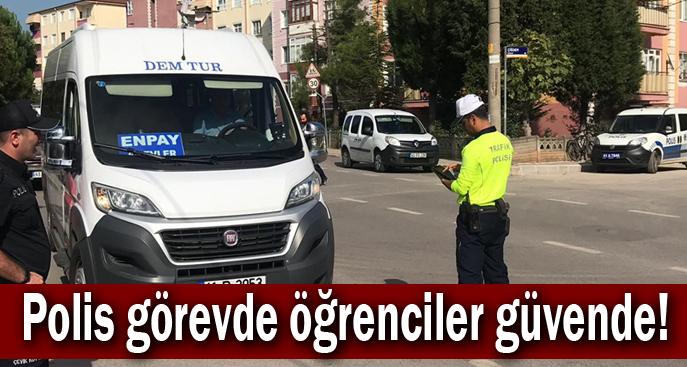 Polis görevde öğrenciler güvende!