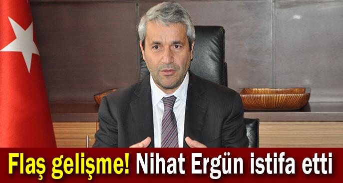 Flaş gelişme! Nihat Ergün istifa etti