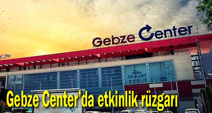 Gebze Center'da etkinlik rüzgarı