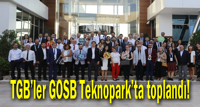 TGB'ler GOSB Teknopark'ta toplandı!