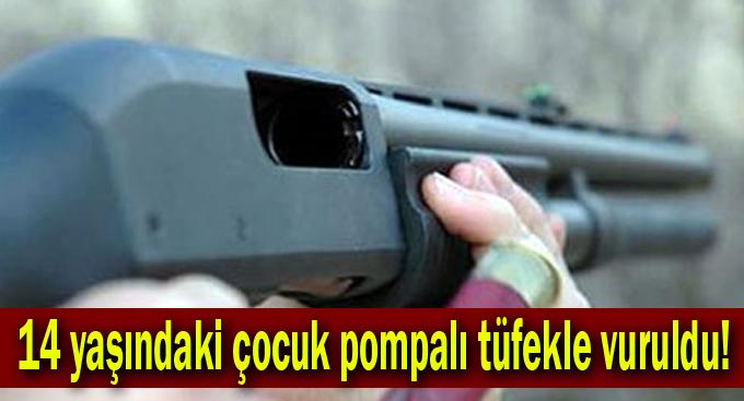 14 yaşındaki çocuk pompalı tüfekle vuruldu!