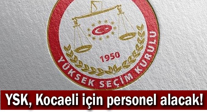YSK, Kocaeli için personel alacak!