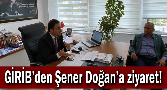 GİRİB'den Şener Doğan'a ziyaret!