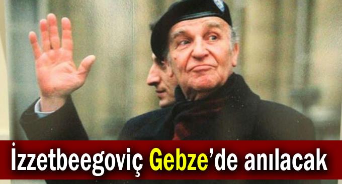 İzzetbeegoviç Gebze'de anılacak