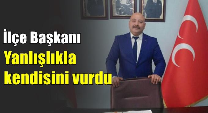 MHP'li ilçe başkanı yanlışlıkla kendisini vurdu