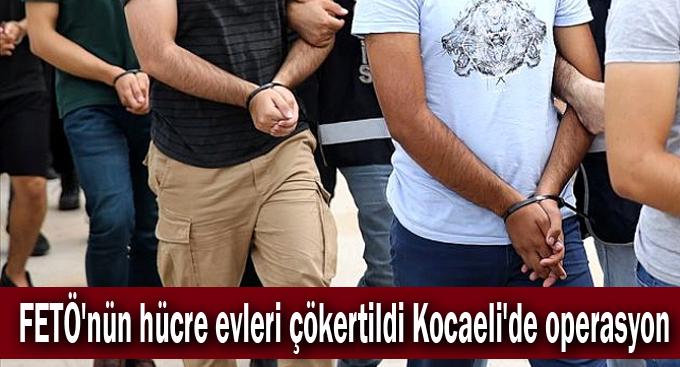 FETÖ'nün hücre evleri çökertildi Kocaeli'de operasyon