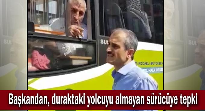 Başkandan, duraktaki yolcuyu almayan sürücüye tepki