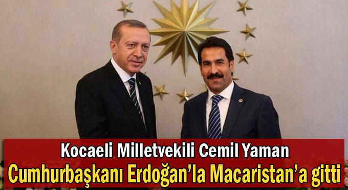Cemil Yaman,Erdoğan ile Macaristana gitti