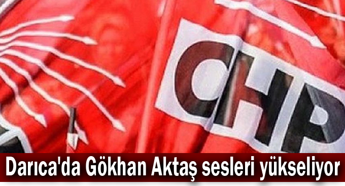 Darıca'da Gökhan Aktaş sesleri yükseliyor