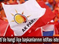 AK Parti'de hangi ilçe başkanlarının istifası istenecek?